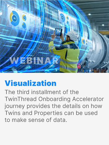 The third installment of the TwinThread Onboarding Accelerator journey provides the details on how Twins and Properties can be used to make sense of data.